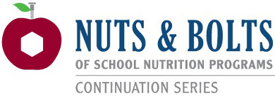 Nuts & Bolts of School Nutrition Programs, Continuation Series
